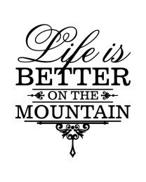 Life is Better on the Mtn