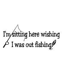 Wishing I Was Out Fishing