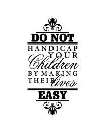 Do Not Handicap Your Children
